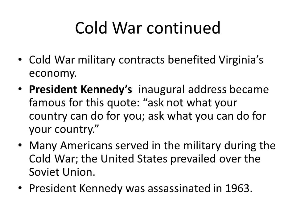 Cold War continued Cold War military contracts benefited Virginia's economy.