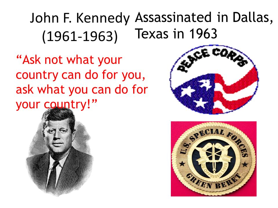 John F. Kennedy ( ) Assassinated in Dallas, Texas in 1963
