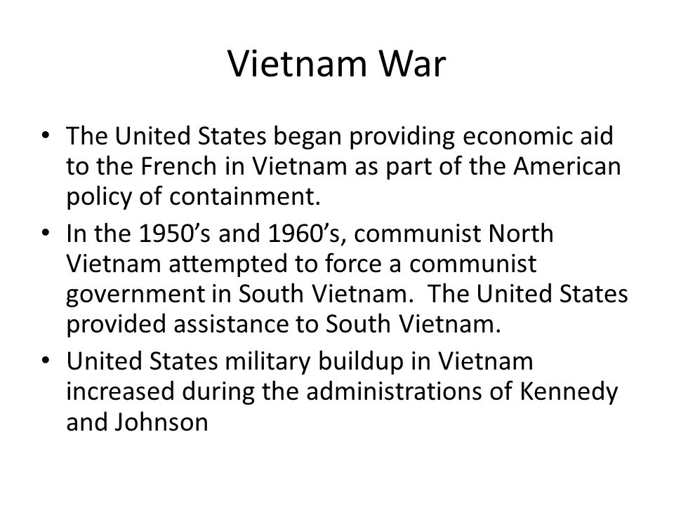 Vietnam War The United States began providing economic aid to the French in Vietnam as part of the American policy of containment.