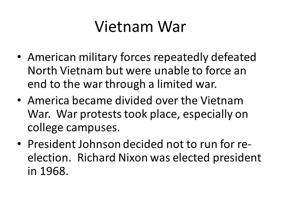 Vietnam War American military forces repeatedly defeated North Vietnam but were unable to force an end to the war through a limited war.