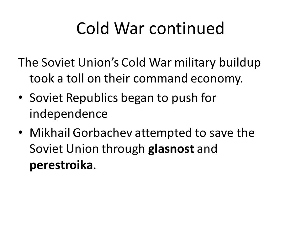 Cold War continued The Soviet Union's Cold War military buildup took a toll on their command economy.