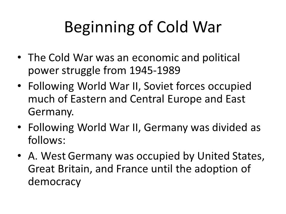Beginning of Cold War The Cold War was an economic and political power struggle from