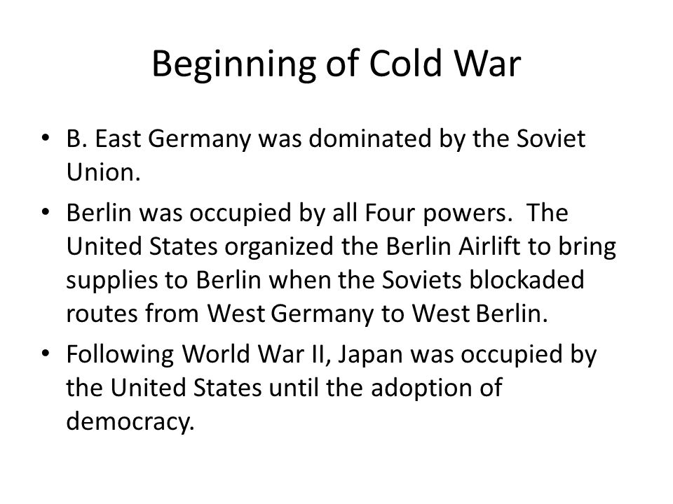 Beginning of Cold War B. East Germany was dominated by the Soviet Union.