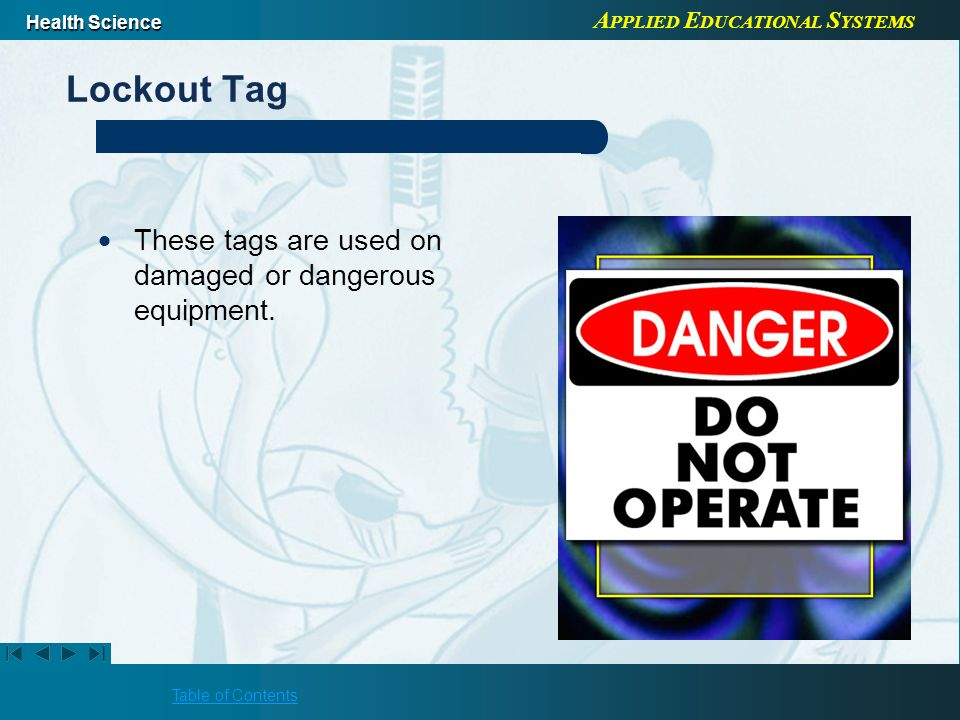 Lockout Tag These tags are used on damaged or dangerous equipment.