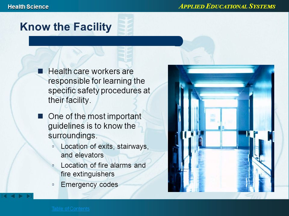 Know the Facility Health care workers are responsible for learning the specific safety procedures at their facility.