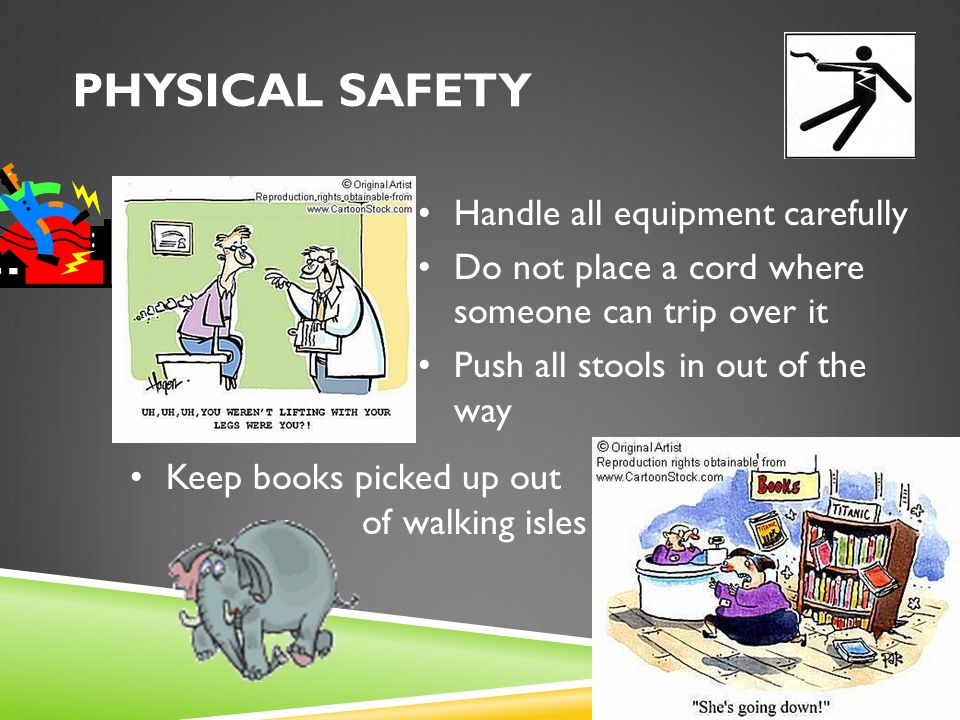 Physical Safety Handle all equipment carefully