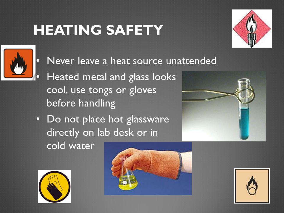 Heating Safety Never leave a heat source unattended