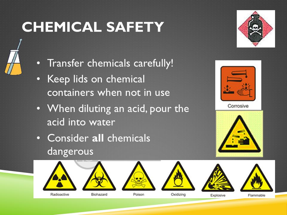 Chemical Safety Transfer chemicals carefully!