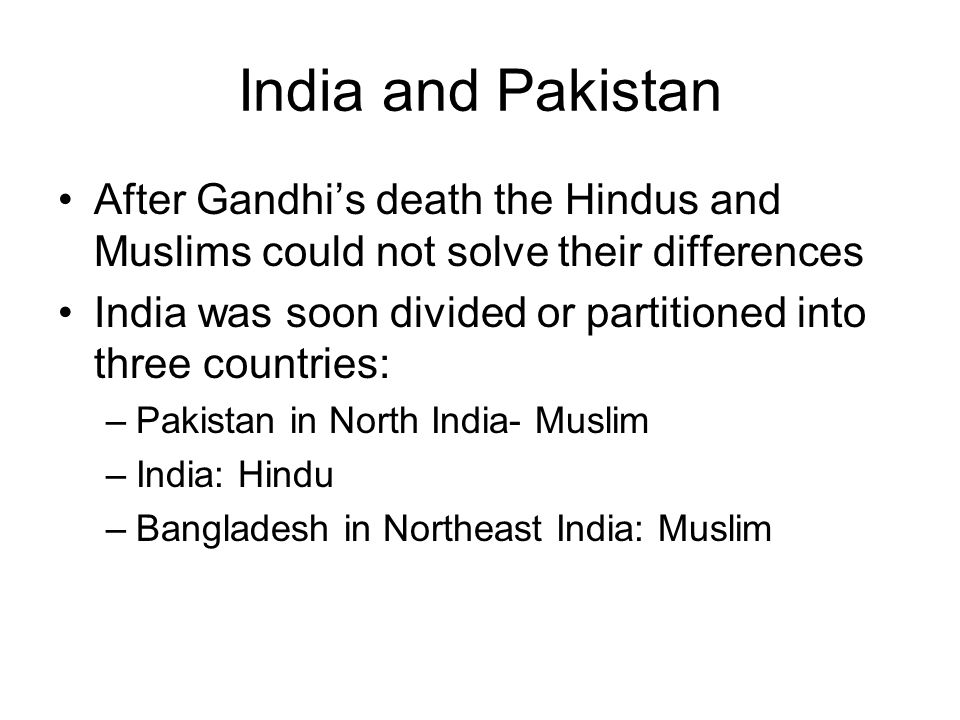 India and Pakistan After Gandhi's death the Hindus and Muslims could not solve their differences.