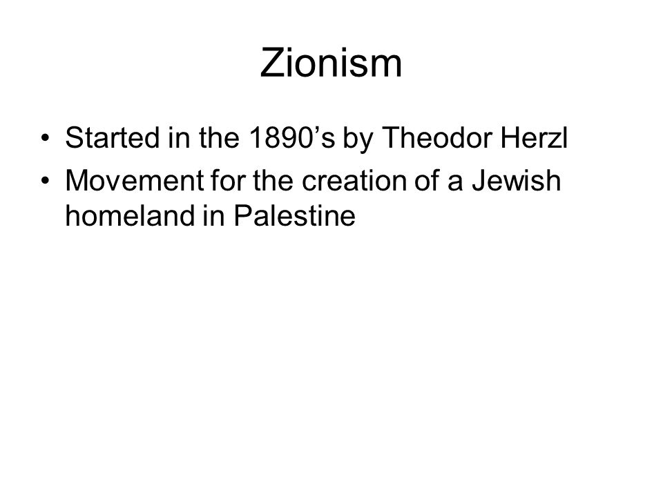 Zionism Started in the 1890's by Theodor Herzl