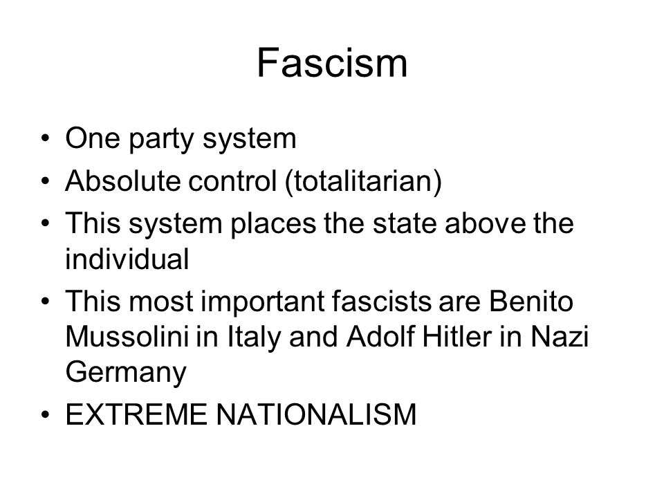Fascism One party system Absolute control (totalitarian)