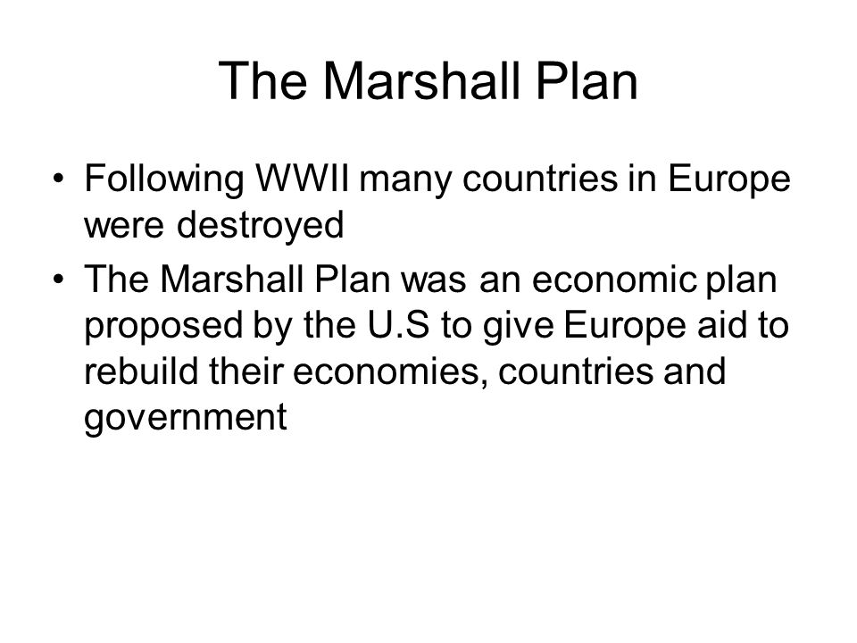 The Marshall Plan Following WWII many countries in Europe were destroyed.