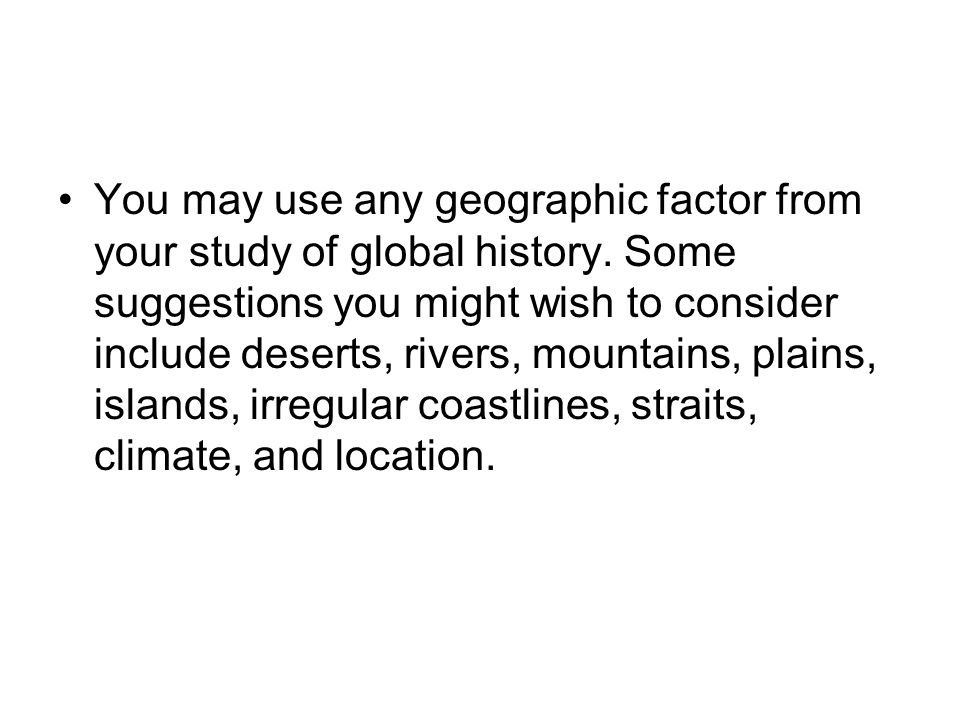 You may use any geographic factor from your study of global history