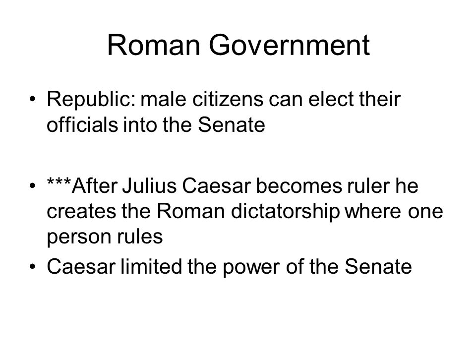 Roman Government Republic: male citizens can elect their officials into the Senate.