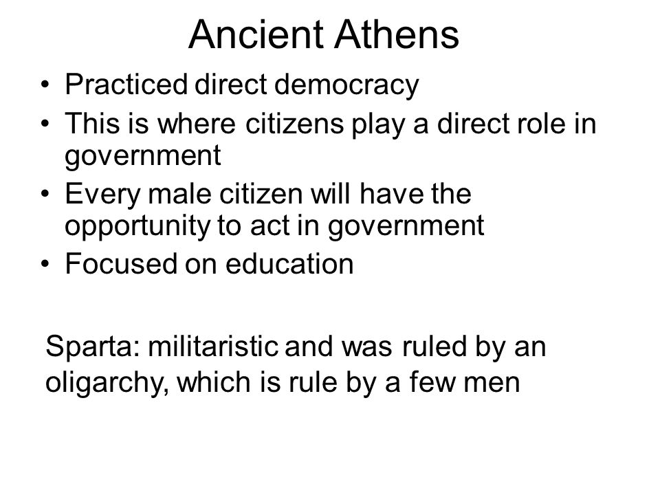 Ancient Athens Practiced direct democracy