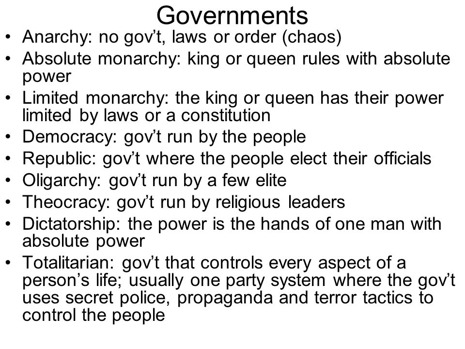 Governments Anarchy: no gov't, laws or order (chaos)