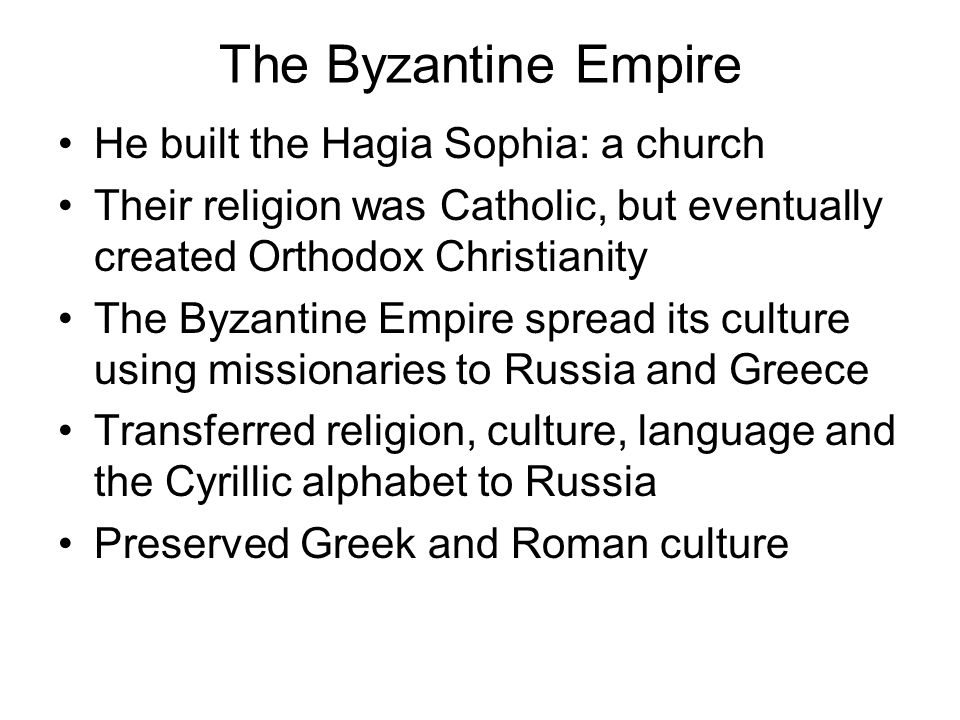 The Byzantine Empire He built the Hagia Sophia: a church