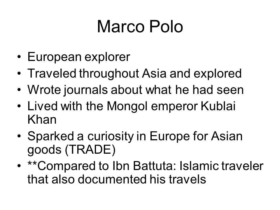 Marco Polo European explorer Traveled throughout Asia and explored