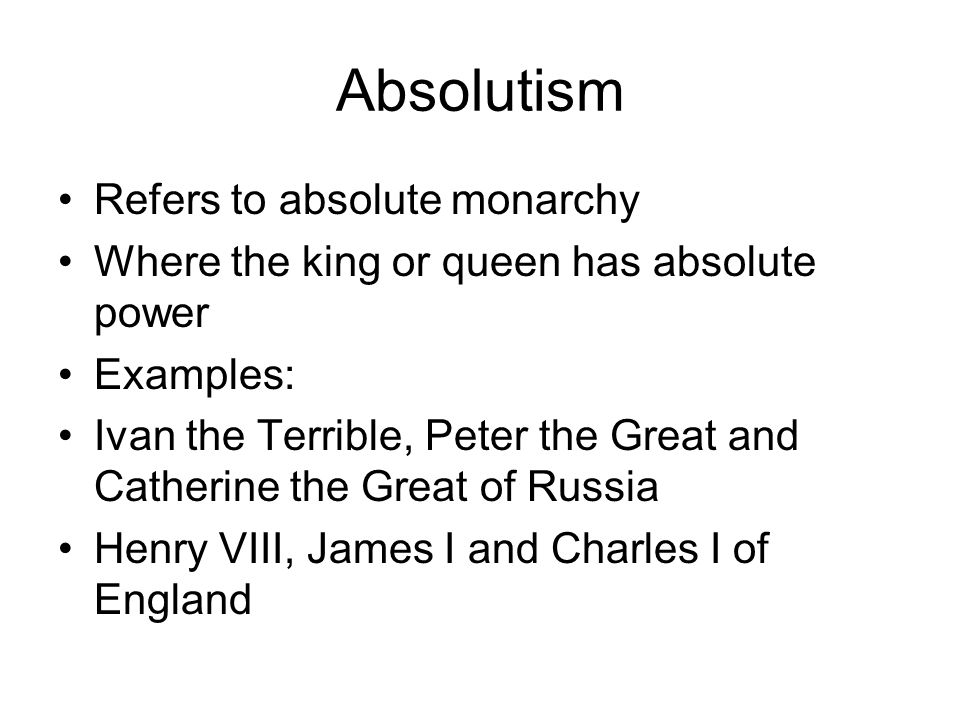 Absolutism Refers to absolute monarchy
