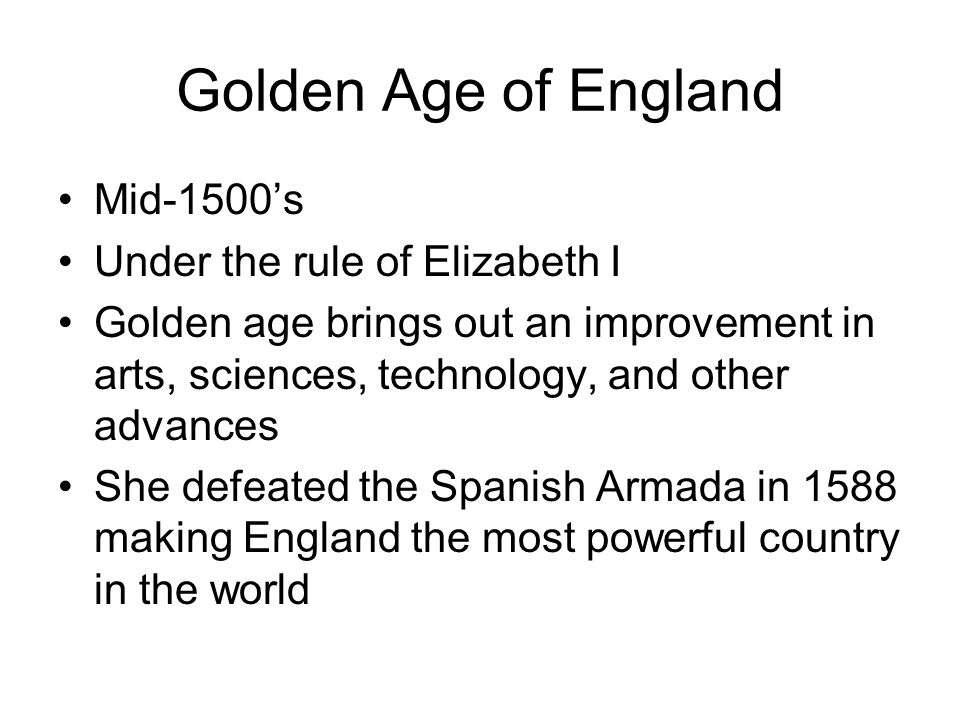 Golden Age of England Mid-1500's Under the rule of Elizabeth I