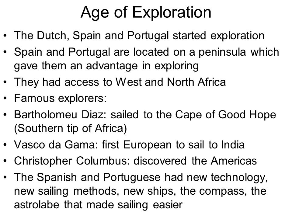Age of Exploration The Dutch, Spain and Portugal started exploration