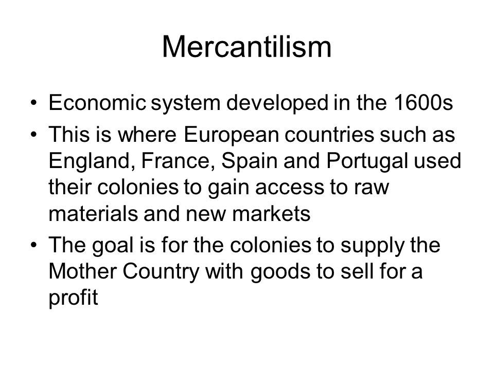 Mercantilism Economic system developed in the 1600s