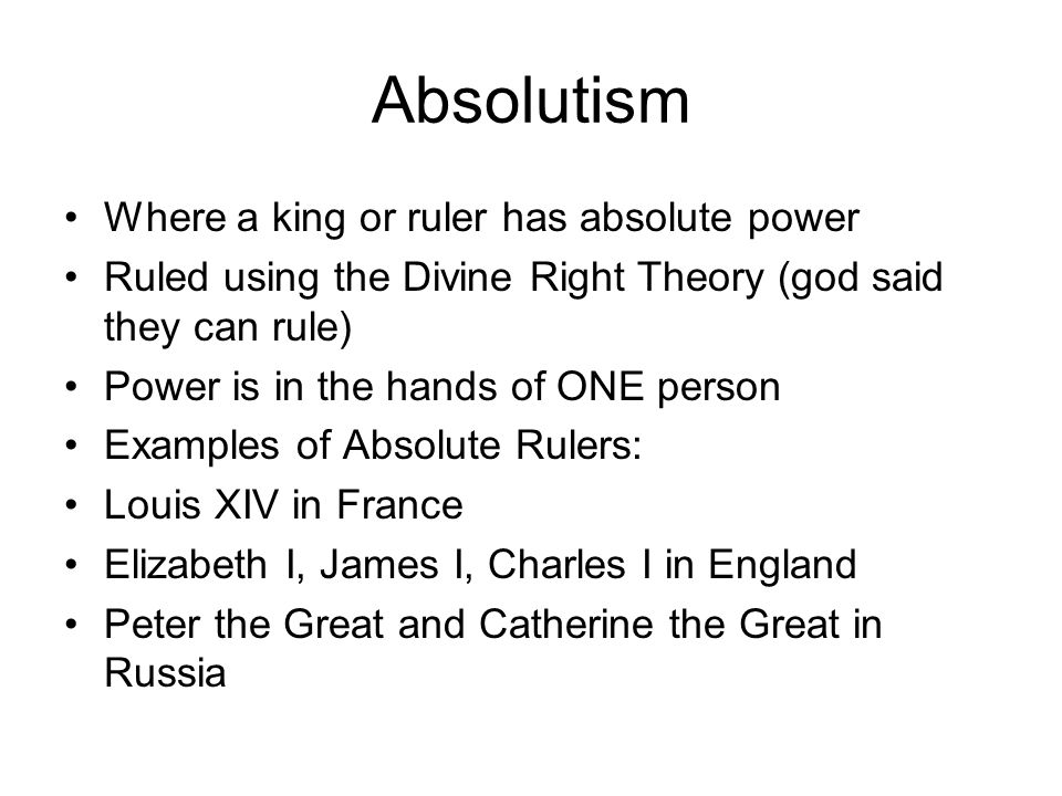 Absolutism Where a king or ruler has absolute power