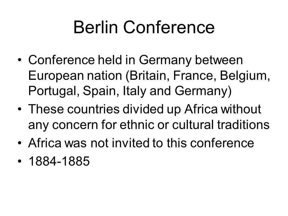 Berlin Conference Conference held in Germany between European nation (Britain, France, Belgium, Portugal, Spain, Italy and Germany)