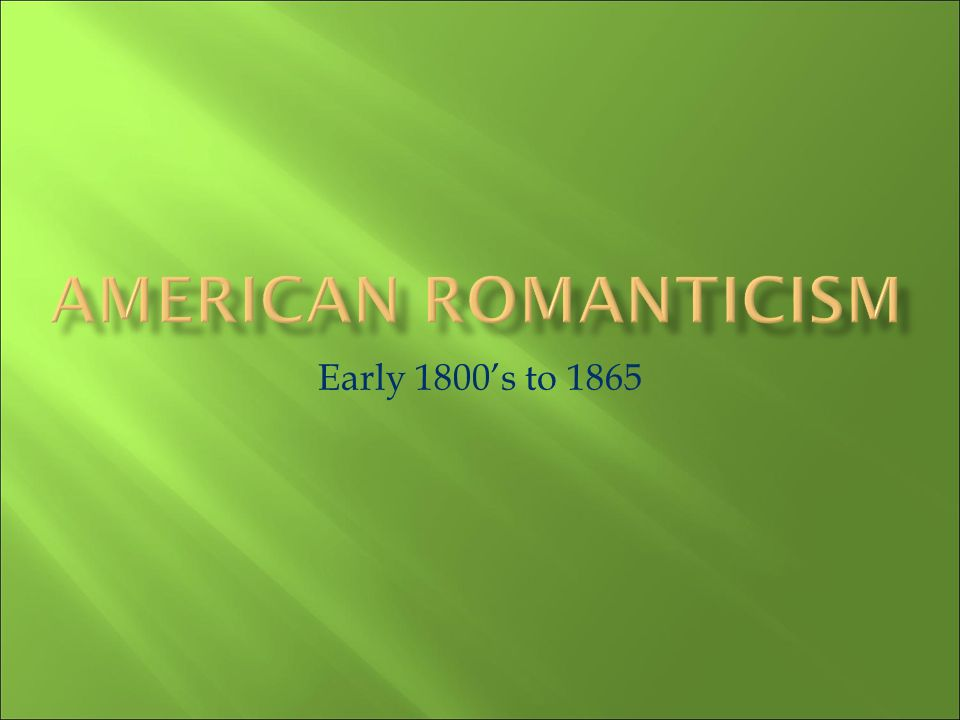 American Romanticism Early 1800's to 1865