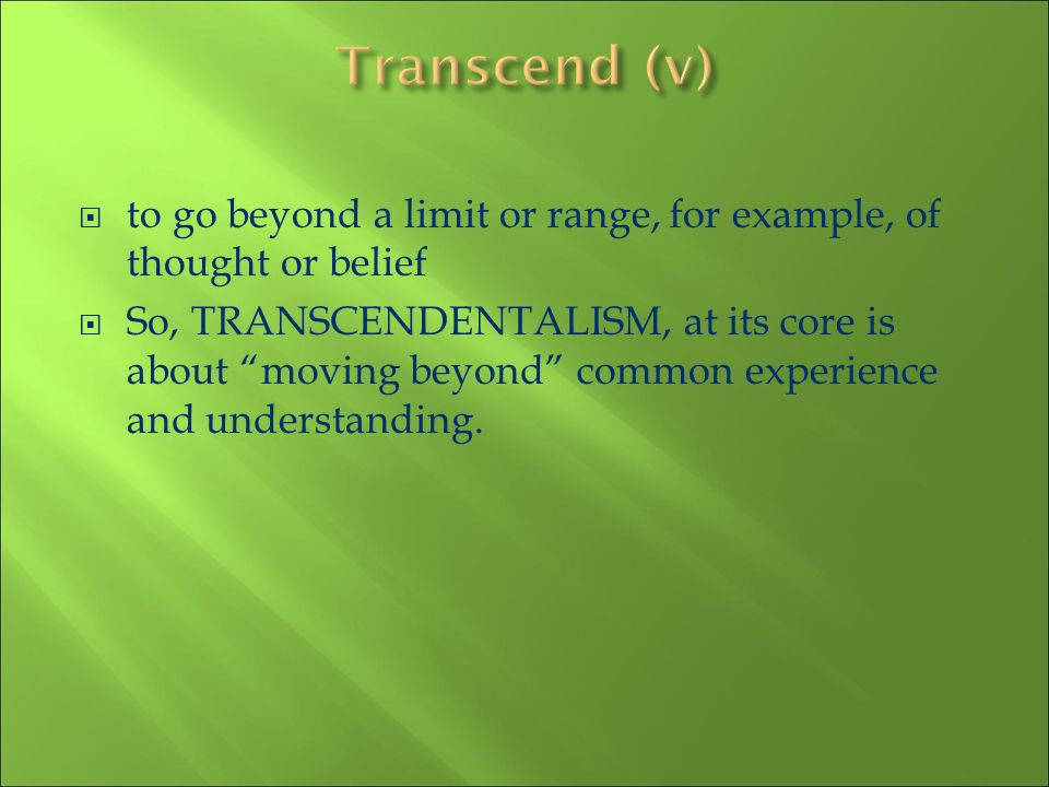 Transcend (v) to go beyond a limit or range, for example, of thought or belief.