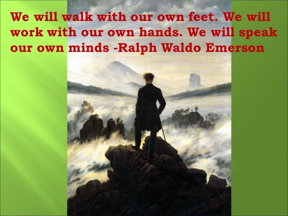 We will walk with our own feet. We will work with our own hands