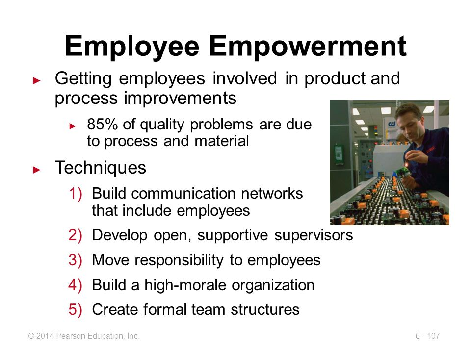 Employee Empowerment Getting employees involved in product and process improvements. 85% of quality problems are due to process and material.