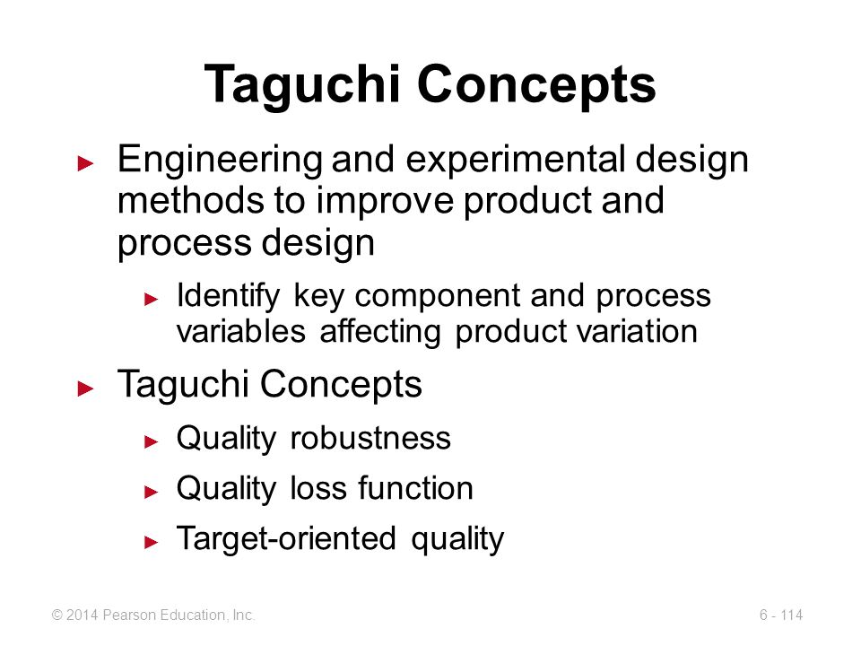 Taguchi Concepts Engineering and experimental design methods to improve product and process design.