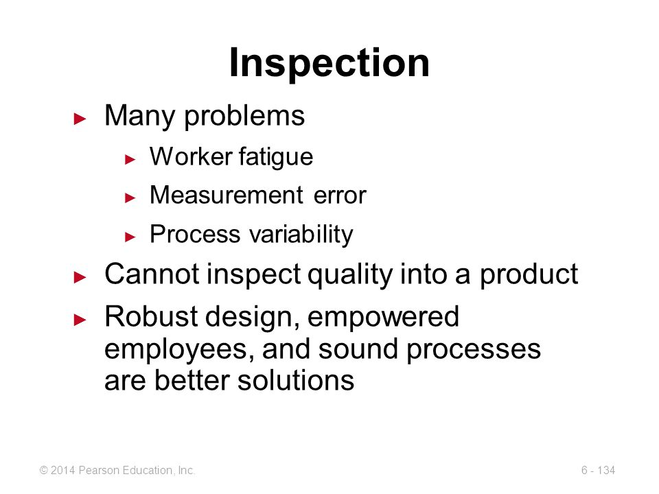 Inspection Many problems Cannot inspect quality into a product