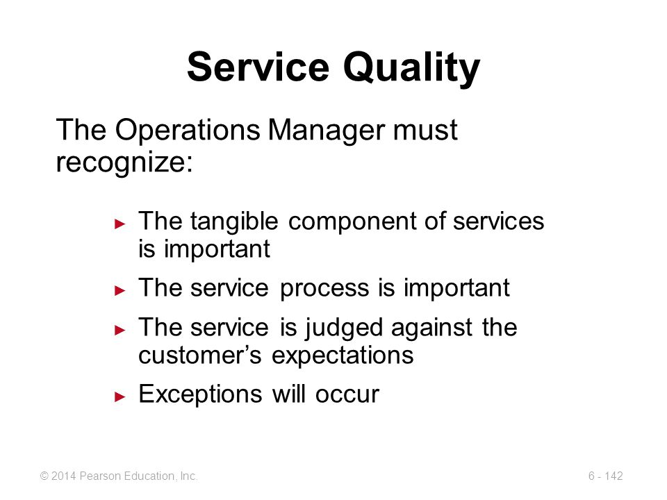 Service Quality The Operations Manager must recognize: