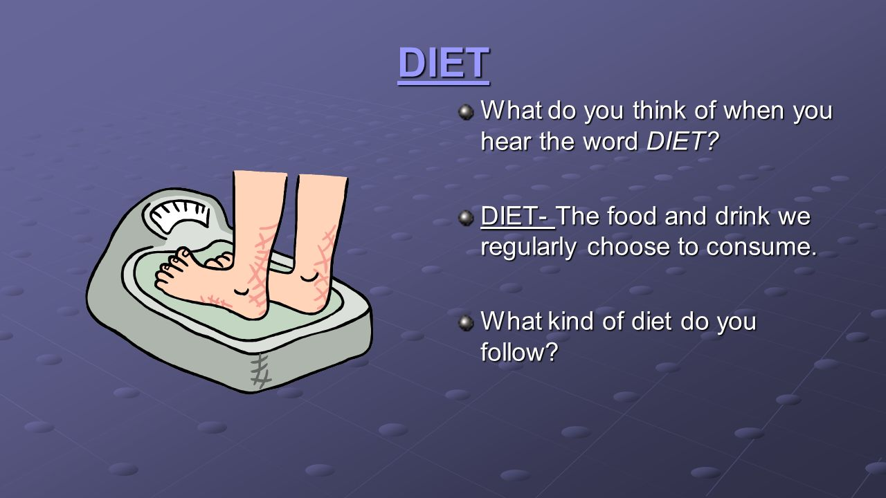 DIET What do you think of when you hear the word DIET