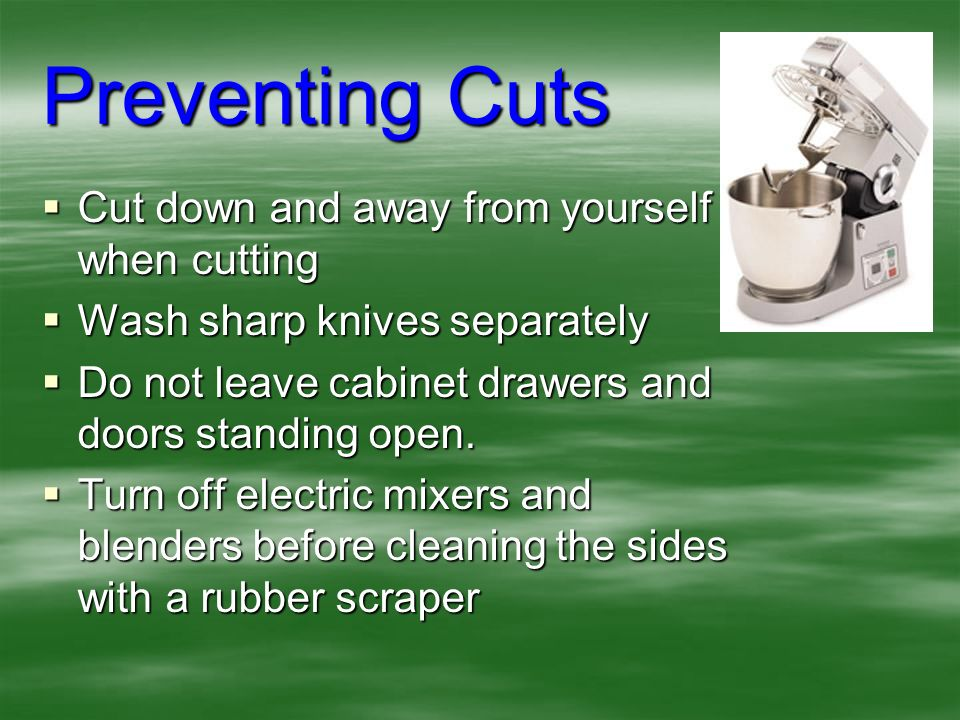 Preventing Cuts Cut down and away from yourself when cutting