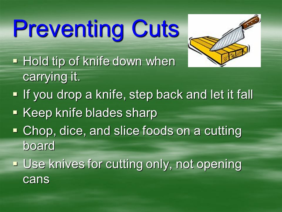 Preventing Cuts Hold tip of knife down when carrying it.