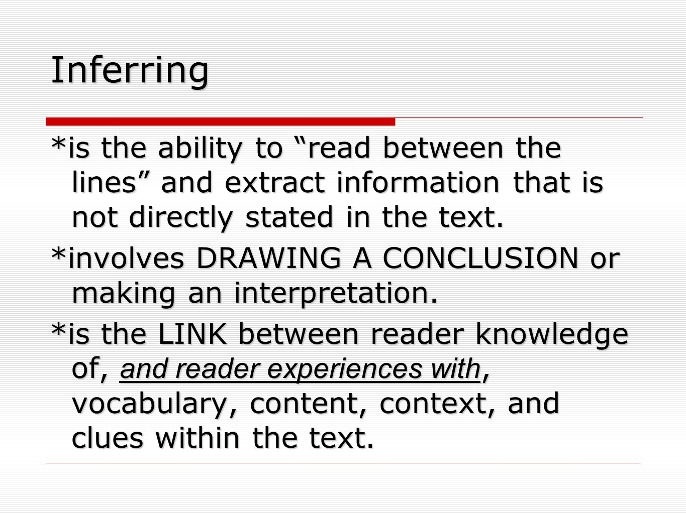 Inferring *is the ability to read between the lines and extract information that is not directly stated in the text.