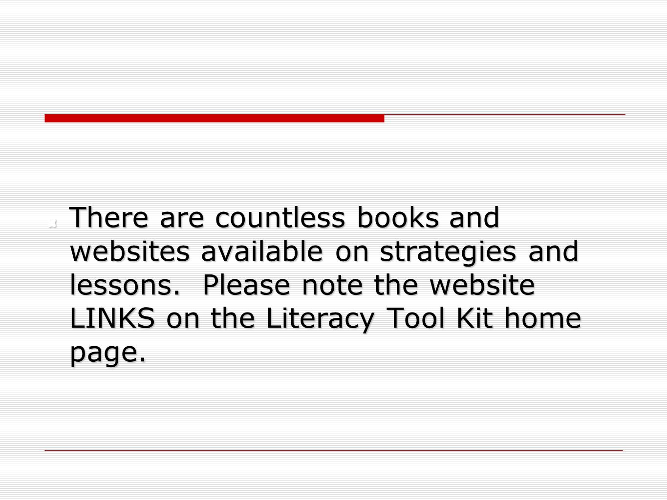 There are countless books and websites available on strategies and lessons.