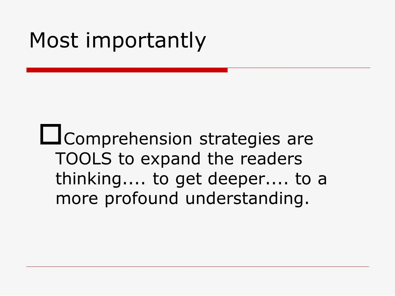 Most importantly Comprehension strategies are TOOLS to expand the readers thinking....