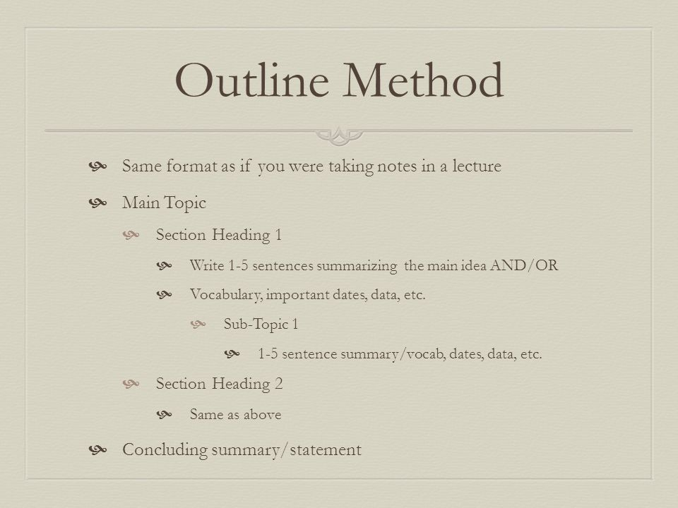 Outline Method Same format as if you were taking notes in a lecture
