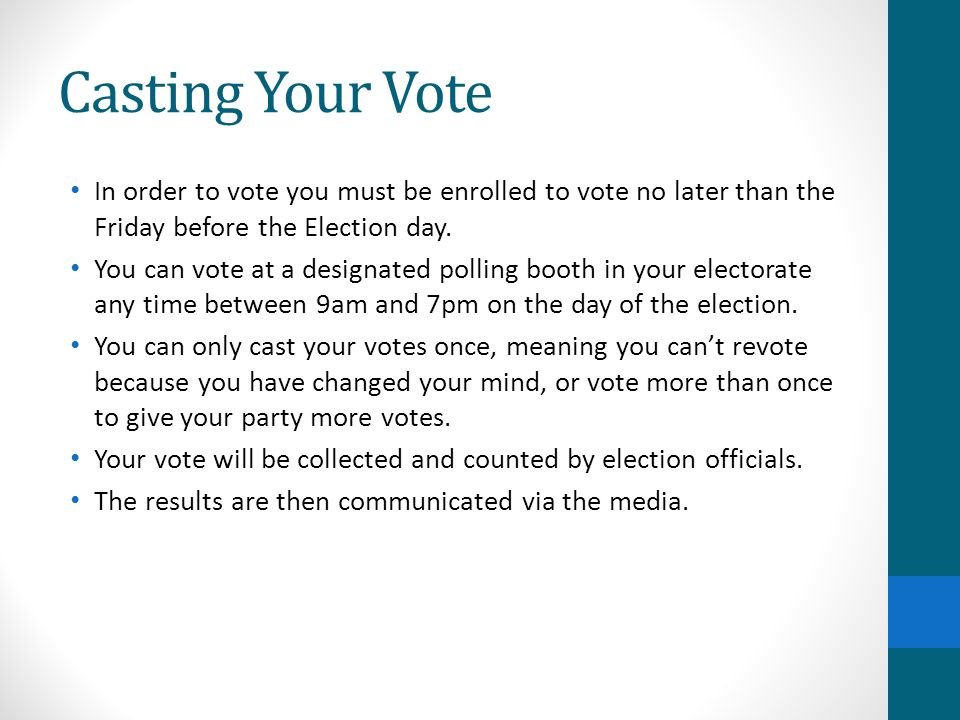 Casting Your Vote In order to vote you must be enrolled to vote no later than the Friday before the Election day.