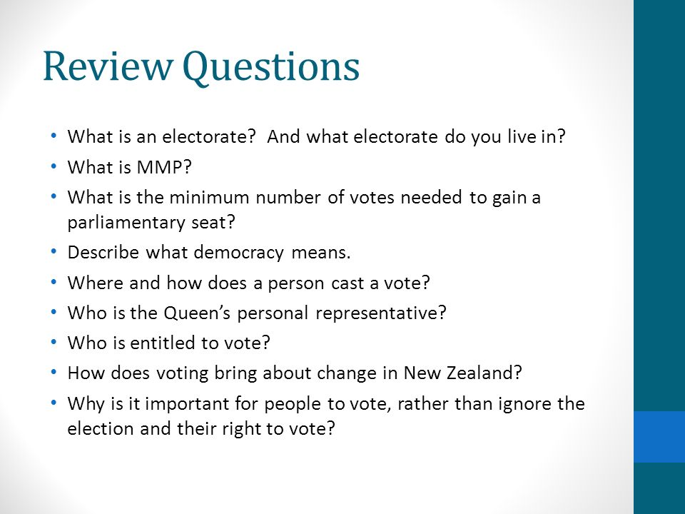 Review Questions What is an electorate And what electorate do you live in What is MMP
