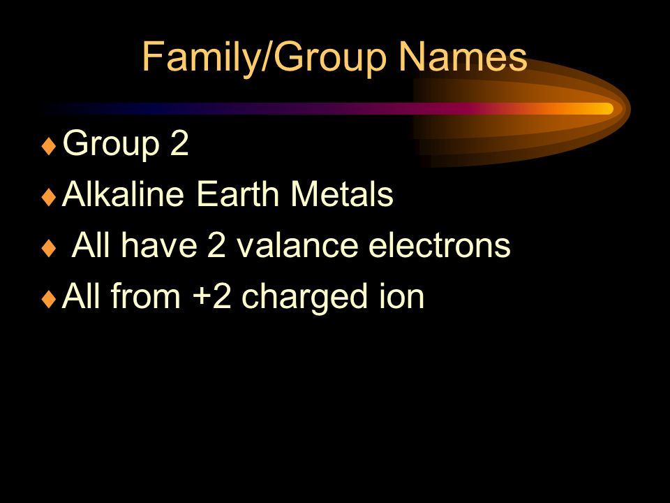 Family/Group Names Group 2 Alkaline Earth Metals