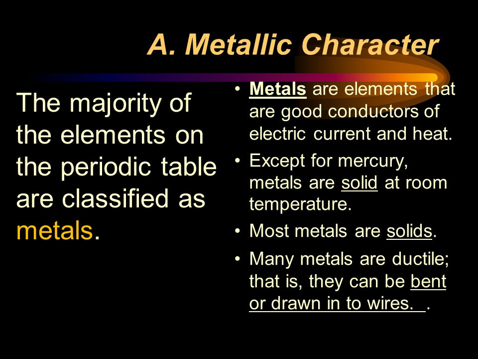A. Metallic Character Metals are elements that are good conductors of electric current and heat.