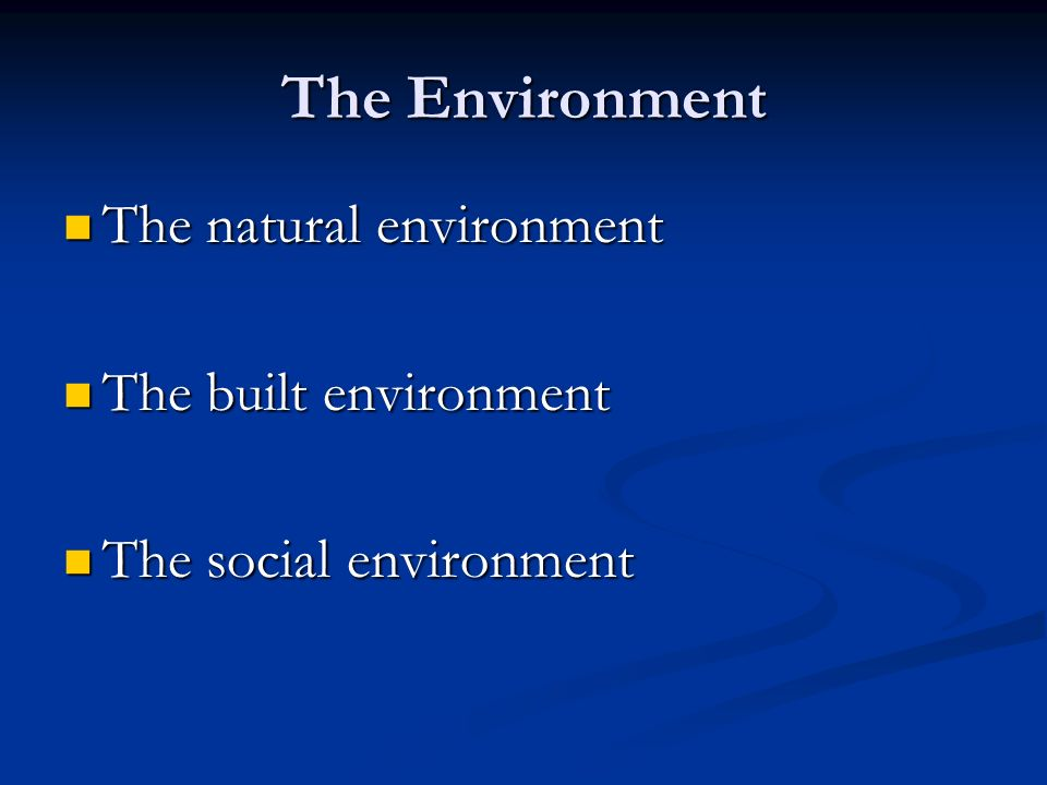 The Environment The natural environment The built environment