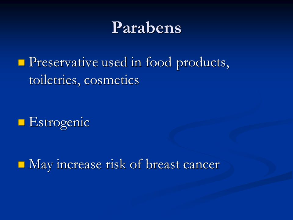 Parabens Preservative used in food products, toiletries, cosmetics