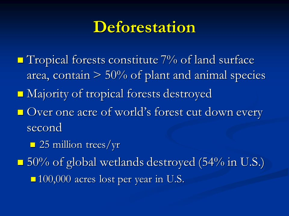 Deforestation Tropical forests constitute 7% of land surface area, contain > 50% of plant and animal species.