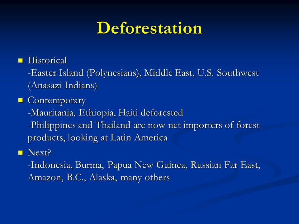 Deforestation Historical -Easter Island (Polynesians), Middle East, U.S. Southwest (Anasazi Indians)
